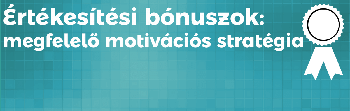 Értékesítési bónuszok megfelelő motivációs stratégia